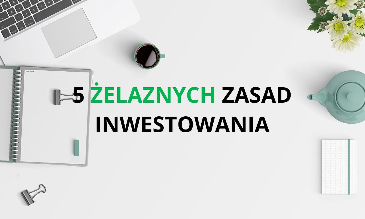 5 żelaznych zasad inwestowania